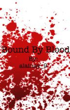 Bound By Blood by alainay_9
