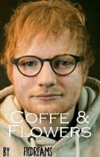 Coffe & Flowers- Ed Sheeran by FicDreams