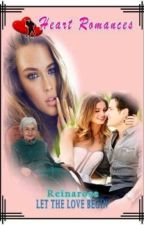 LET THE LOVE BEGIN By: Reinarose (Book 1) (complete) by HeartRomances