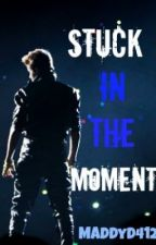 Stuck In the Moment (A Justin Bieber Fanfic) by MaddyD412