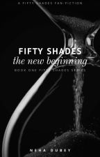 FIFTY SHADES - THE NEW BEGINNING [EDITING] by yescallmeking