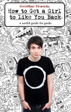 How to Get a Girl to Like You Back: a useful guide for geeks by NeverRose