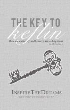 The Key To Keflin (ON HOLD) by InspireTheDreams