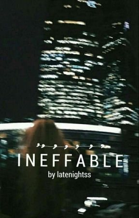 INEFFABLE by latenightss