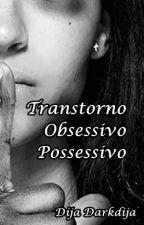 Transtorno Obsessivo Possessivo - oneshot by DijaDarkdija