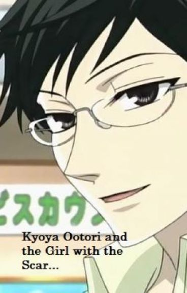 Kyoya Ootori and the girl with the scar... (Ouran fanfic)