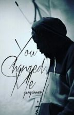 You Changed Me || YG400 (ON HOLD) by justforbreezy