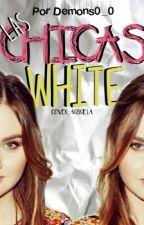 Las chicas White [DETENIDA] by Demons0_0