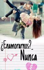 ¿Enamorarnos?_ nunca  by Laura_851