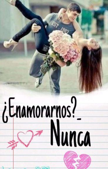 ¿Enamorarnos?_ nunca