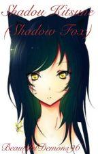 Shadou Kitsune(ON HOLD) by BeautifulDemons96