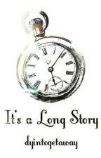 It's a Long Story... by Dare2Dream4eva