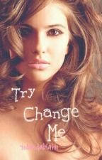Try Change Me (Editing and changing) by YolandaaBlahh
