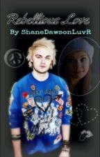 Rebellious Love (Michael Clifford/5sos fanfic) by ShaneDawsonLuvR