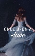Once Upon a Slave by jkervs1234
