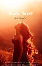 Black Secret ~ En réécriture by lectricemy80