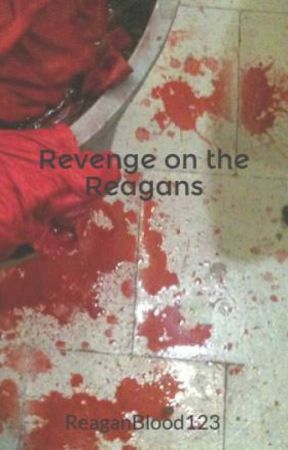 Revenge on the Reagans by ReaganBlood123