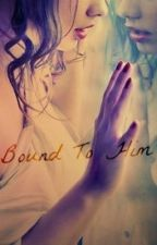 Bound To Him (#3 Mate or Not) by SimplyAWriter_D