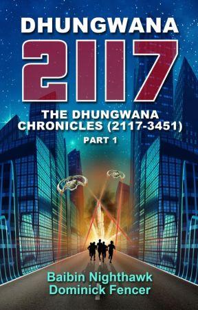 Dhungwana 2117. The Dhungwana Chronicles (2117-3451) Part 1 by NighthawkFencer