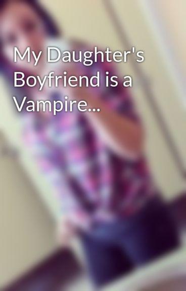 My Daughter's Boyfriend is a Vampire... by BluuTigerr