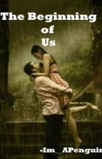 The Beginning Of Us (Under SERIOUS editing) by BabyC_Hanel