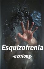 Esquizofrenia  by -evxrlong-
