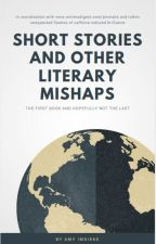 Short Stories and other Literary Mishaps by AmyImdieke