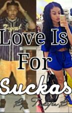 Love Is For Suckas (August Alsina & India Westbrooks Love Story) by Tadijia_