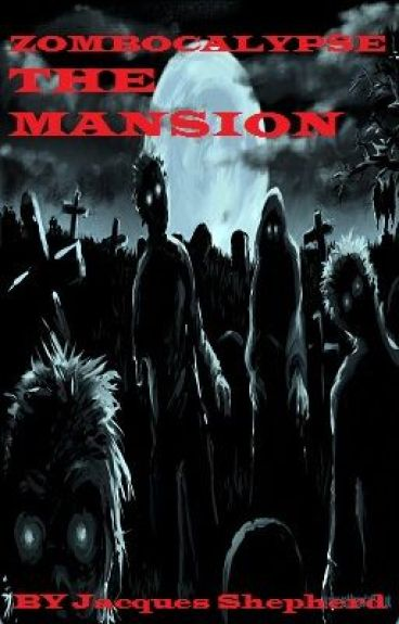 Zombocalypse: Book 1: The Mansion by Underdog