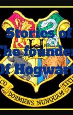Stories Of The Founders Of Hogwarts by thedisco_isnotonfire