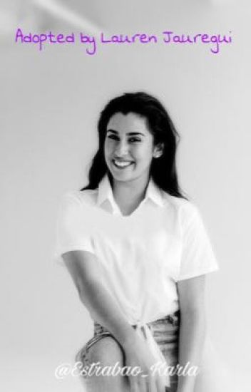 Adopted By Lauren Jauregui #Wattys2016