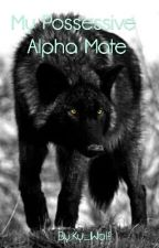 My Possessive Alpha Mate by Ky_Wolf