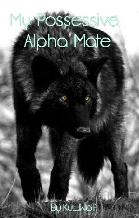 My Possessive Alpha Mate - Chapter 6 - Wattpad