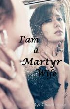 I'am a Martyr Wife by ionahmhiie18