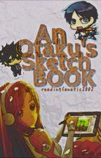 An Otaku's Sketchbook by readingfanatic2002