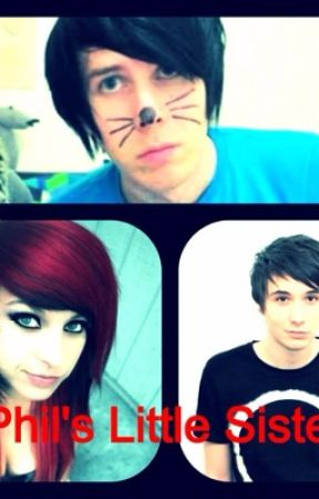 Phil's little sister?! (DISCONTINUED) ( Phil Lester &Dan Howell)  by babygxrlllll