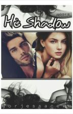 His Shadow (Completed) by gorjessacewu