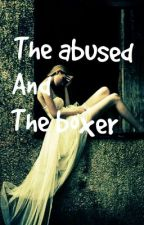 The abused and the boxer. by SlytheringirlRaven