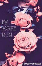 IM SORRY MOM by CRAZY--MOFOS1309