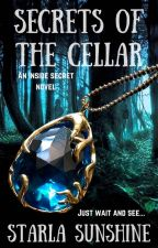 Secrets of the Cellar - BOOK 1 of the INSIDE SECRET Trilogy by StarlaSunshine