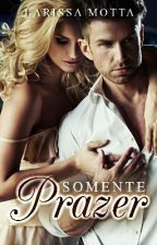 Somente Prazer_ RETIRADO by JessieMotta