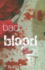 Bad Blood by AllDemonsAreLost