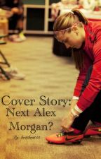 Cover Story: Next Alex Morgan? by brittbrat13