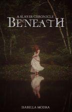 Beneath - a Slayer Chronicle by IsabellaModra