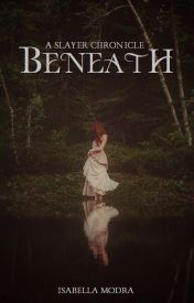 Beneath - a Slayer Chronicle by IsabellaModra