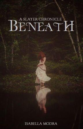 Beneath: A Slayer Chronicle (Book 1) by IsabellaModra