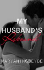 My Husband's Rebound [FIN] by MaryaningBeybe2