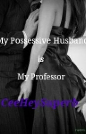 My Possessive Husband is My Professor