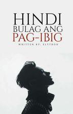 Hindi Bulag Ang Pag-ibig by Elytron