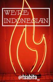 We're Indonesian!! by tsabita_
